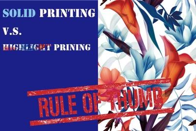 General rule of thumb: solid printing V.S highlight printing